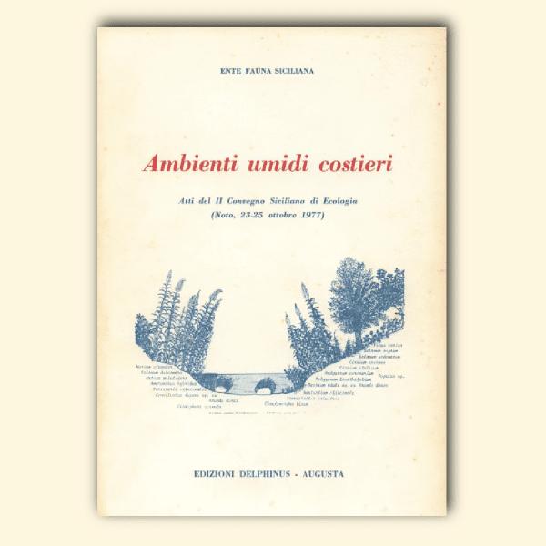 AMBIENTI UMIDI COSTIERI, Atti del II Convegno Siciliano di Ecologia (Noto, TurHotel Eloro, 23-25 ottobre 1977)